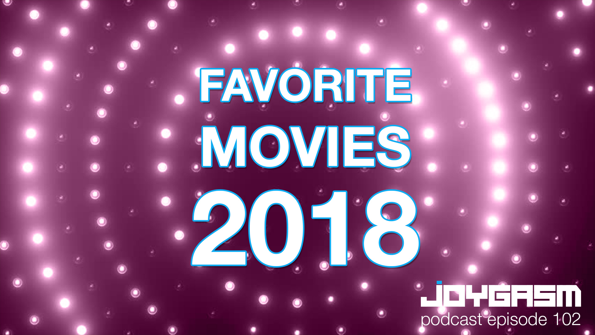 Ep. 102: Our Favorite Movies of 2018