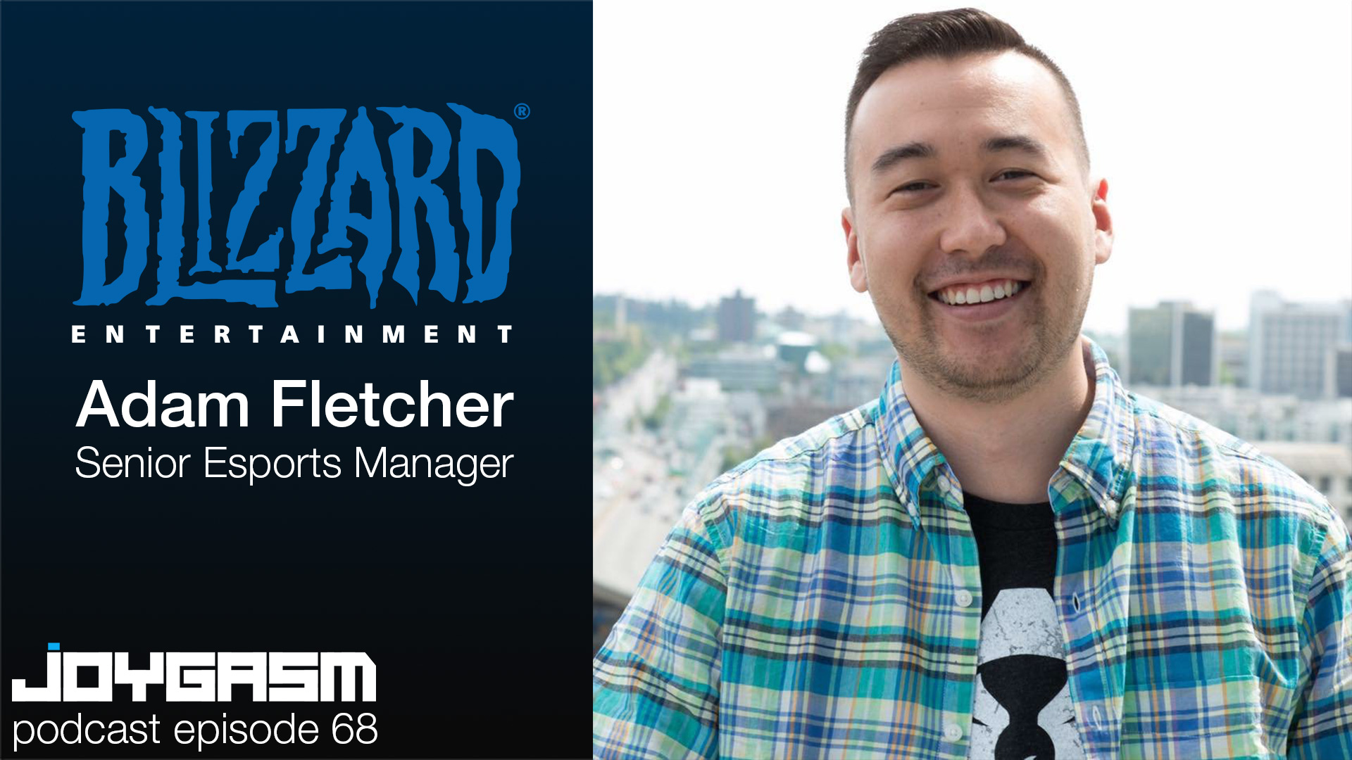 Ep. 68: Blizzard Entertainment's Sr. Esports Manager for Starcraft & Heroes Of The Storm, Adam Fletcher (Special Guest)