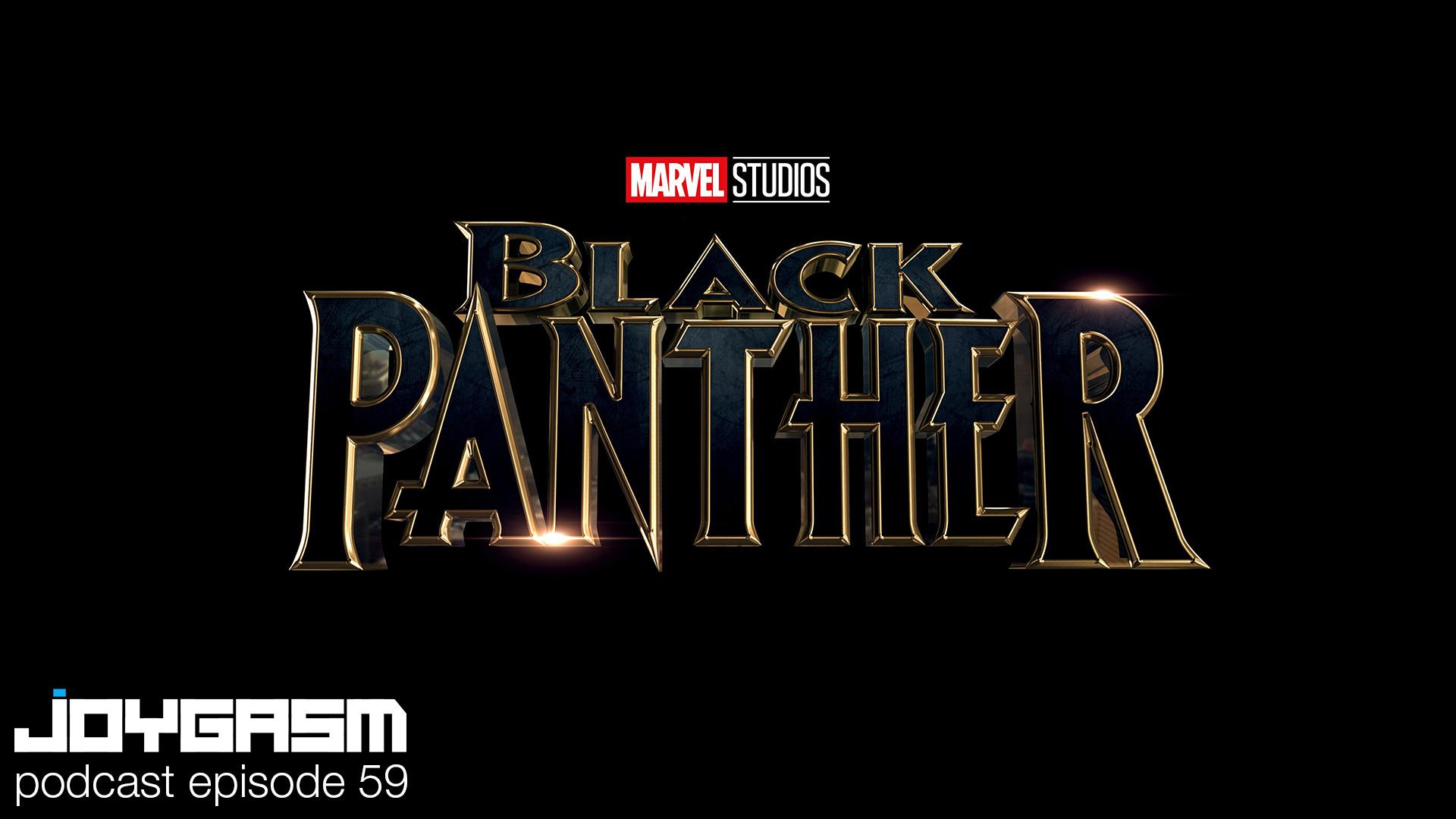 Joygasm Podcast Ep. 59: Black Panther Review