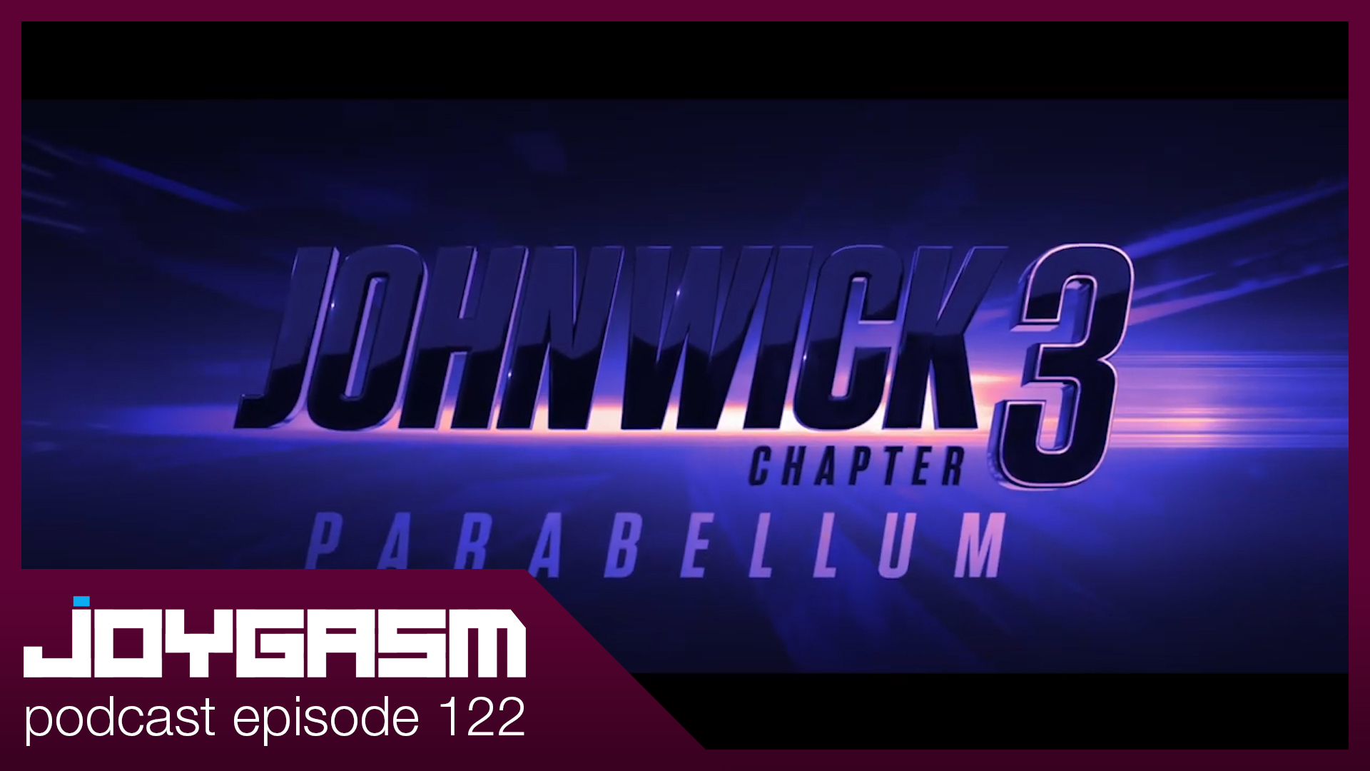 Ep. 122: John Wick Chapter 3 Parabellum Movie Review