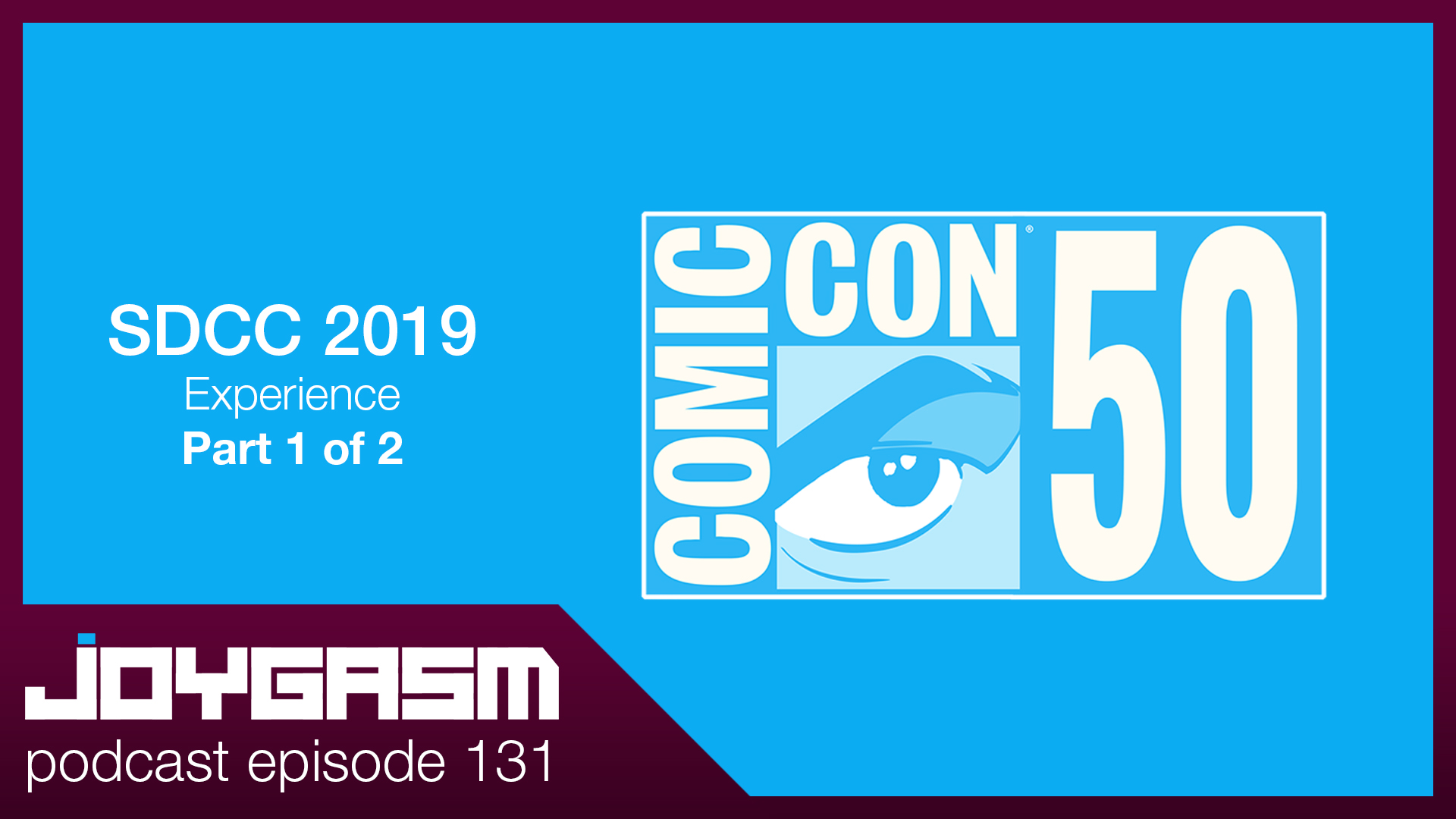 Ep. 131: The 2019 San Diego Comic Con Experience Part 1 of 2