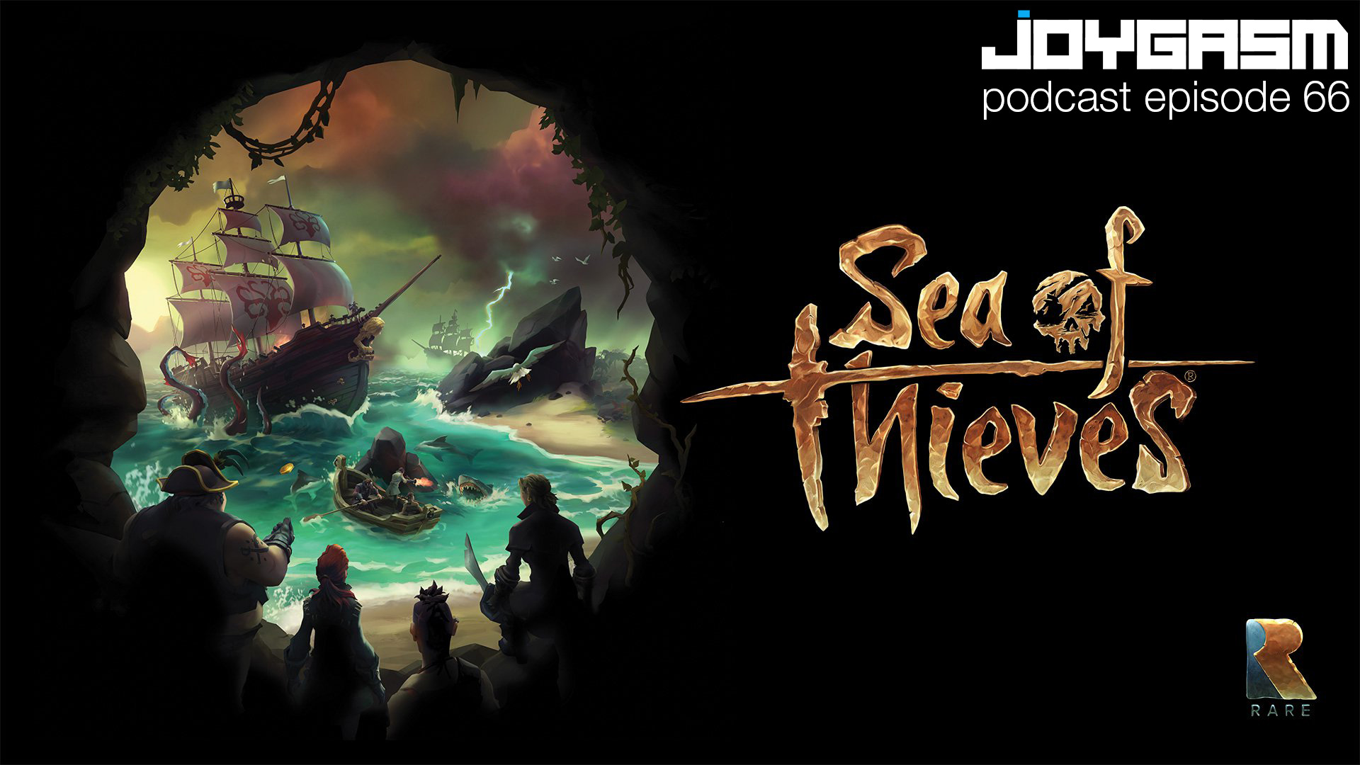 Joygasm Podcast Ep. 66: Sea Of Thieves Experiences and Overwatch Suggestions